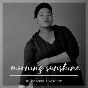 Reubzensoul feat. Ntebo - Morning Sunshine (Original Mix)