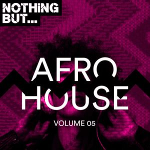 VA - Nothing But… Afro House, Vol. 05. afro house music, afro deep house, tribal house music, best house music, african house music, soulful house, deep house datafilehost, house insurance, latest house music datafilehost, deep house sound