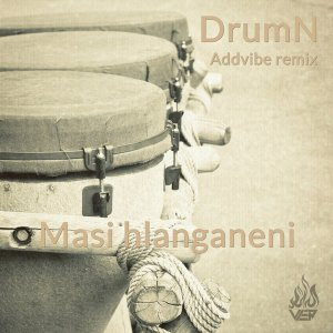 DrumN- Masi hlanganeni (Addvibe Deepfro Remix), outh african deep house, latest south african house, new house music 2018, best house music 2018, latest house music tracks, dance music, latest sa house music