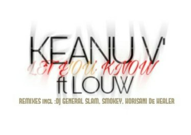 Keanu Vs. & Louw - Let You Know (DJ General Slam Sexy Vocal Remix). new house music 2018, best house music 2018, latest house music tracks, dance music, latest sa house music, new music releases