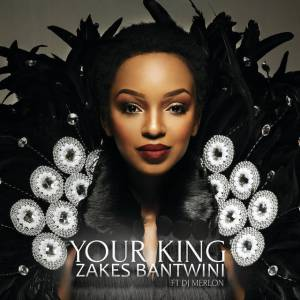 Zakes Bantwini - Your King (feat. DJ Merlon), new afro house music, south african house music, afro house 2018, download latest mp3 afro house songs, afro tech, deep tech house