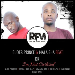 Buder Prince, Malaisha & DK - I'm Not Civilised (EKstatiQ Tone Remix), south african deep house, latest south african house, afro deep house, new house music 2018, best house music 2018, latest house music tracks, latest sa house music