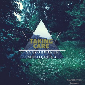 Naazormaker Musiique SA - Paridice (Nostalgic Spin) - Taking Care (Album Edition), soulful house 2018, download new soulful house music, south africa house music
