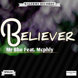 Mr Bhe feat. McPhly - Believer (Main Mix) south afican afro house, soulful house music, sa house music 2018