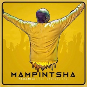 Mampintsha - Phakamisa (feat. CampMasters), new gqom music, gqom 2018, download new south africa gqom songs, babes wodumo, club music, afro house music, mp3 download gqom music, fakaza gqom