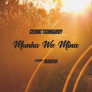 Cedric Tsongaboy feat. Busiswa - Munhu Wa Mina, latest gqom music, sa gqom songs, gqom 2018, south africa gqom music mp3