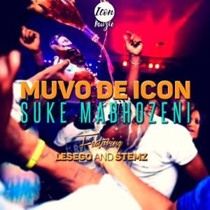 Muvo De Icon - Suke Mabhozeni (feat. Lesego & Stemz), new gqom music, gqom tracks, gqom music download, club music, afro house music