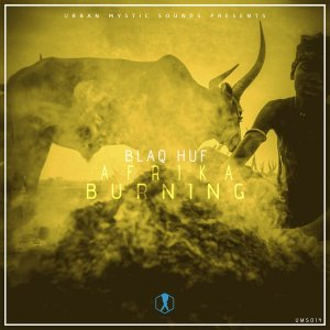 BlaQ Huf - Afrika Burning EP, afro tech house, best new afro house music, download latest south african afro house songs mp3, tribal house