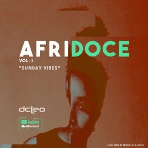 Dj Dcleo - Afridoce Vol.I (Sunday Vibes), latest house music, deep house tracks, house music download, club music, afro house music, dj mix, afrobeats, afro house mix