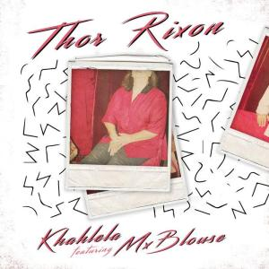 Thor Rixon & Mx Blouse - Khahlela - afro house music blogspot, local house music, house music online, top african songs of all time, latest sa house music, latest south african house