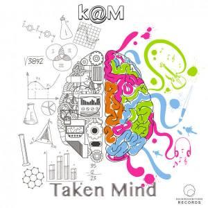 K@M - Taken Mind (Original Mix)