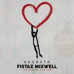 Fistaz Mixwell - Kaorata (feat. Kaylow), new south african afro house music, afro house 2018 download, latest south african house, afrosoulful, new house music 2018, best house music 2018, latest house music tracks, dance music, latest sa house music