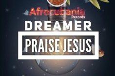 Dreamer - Praise Jesus, latest house music, deep house tracks, house music download, afro house music, afro deep house, tribal house music, best house music, african house music