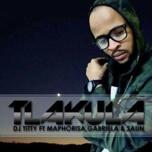 DJ Titty - Tlakula (feat. DJ Maphorisa, Gabriela & Shangaan Gangstar)