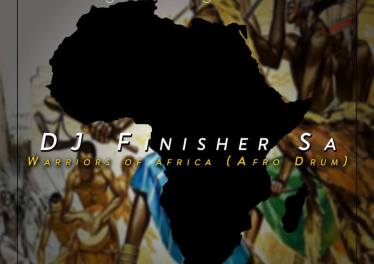 Dj FinisherSA - Warriors Of Africa (Afro Drum)