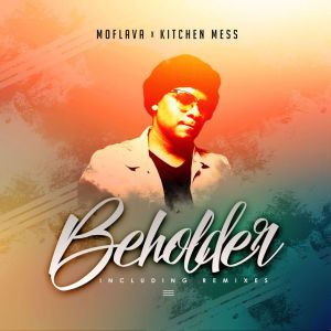 Mo Flava - Beholder (feat. Kitchen Mess) - south african deep house, latest south african house, afro house 2018, new house music 2018, best house music 2018, latest house music tracks, dance music, latest sa house music