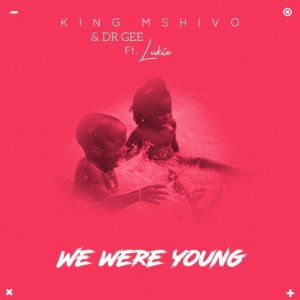King Mshivo & Dr Gee feat. Lukie - We Were Young (Original Mix)
