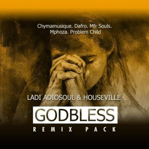 Ladi Adiosoul & Houseville - God Bless (The Remixes), afro deep tech, afro house 2018 download, new house music, south african afro house songs