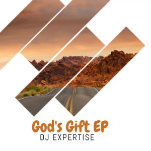 Dj Expertise - God's Gift EP - latest house music tracks, dance music, latest sa house music, new music releases, web music player, online song streaming, google play music, google music free, afromix, deep house jazz, afro house music blogspot, local house music,