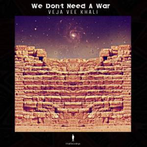 Veja Vee Khali - We Don't Need A War - Veja Vee Khali - Lets Meet Again