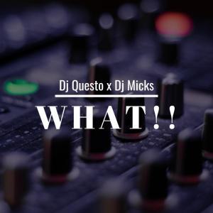 Dj Questo & Dj Micks - What!!!, gqom 2018, download new gqom music, fakaza 2018 gqom