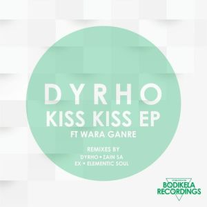 Dyrho & Wara Ganre - Kiss Kiss (Elementic Soul Signature Remix), new south africa music, za music, sa afro house, afro house music download mp3