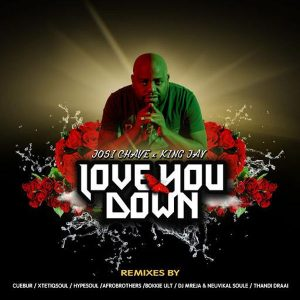 Josi Chave feat. King Jay - Love you down (BokkieUlt remix), afro house 2018 download, new afro house music, south african deep house, latest south african house, sa afro house music mp3, new house music 2018,