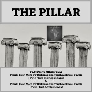 Frankie Flowmore, Bokanyo & Touch Motswak Tswak - The Pillar (Afro Tech Original Mix), afro tech house, afro house 2018 download, new south african mzansi music