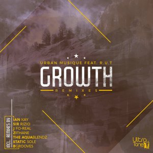 Urban Musique feat. R.U.T - Growth [Remixes] - latest house music, deep house tracks, house music download, afro house 2019, afro house music, afro deep house, tribal house music, best house music, african house music, south african house music, local sa afro house download mp3