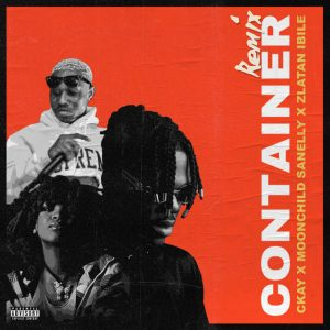 Ckay feat. Moonchild Sanelly & Zlatan - Container (Remix)