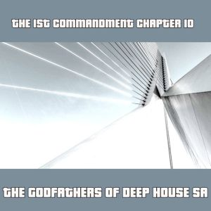 The Godfathers Of Deep House SA - The 1st Commandment Chapter 10 - DEEP house music, new deep house 2019 download mp3, south african deep house, latest afro deep house songs
