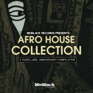 MoBlack Records presents: Afro House Collection, afro house mp3 download, latest house music, south african afro house, latest south african house, deep house tracks, house music download, club music, afro house music, afro deep house, tribal house music, best house music, african house music, afro house album, local house music