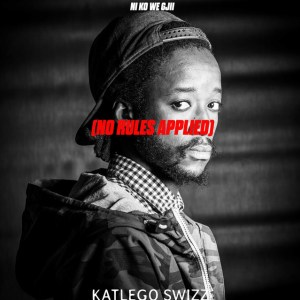 Katlego Swizz - Ni Ko We Gji (No Rules Applied)