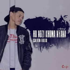Calvin Fallo - Ho Ndzi Khoma Nyana (feat. Afrikayla)