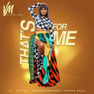 Vanessa Mdee - That's For Me (feat. Distruction Boyz, DJ Tira & Prince Bulo), new Gqom Music, Gqom 2019, download latest sa gqom songs