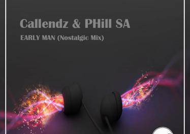 Callendz & PHill SA - Early Man (Nostalgic Mix)
