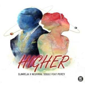 DJMreja & Neuvikal Soule - Higher (feat. Percy)