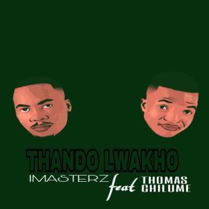 Imasterz - Thando Lwakho (feat. Thomas Chilume)