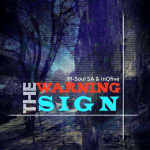 M-Soul SA & InQfive - The Warning Sign (Original), new afro house music, afro house 2019 download, south african house music