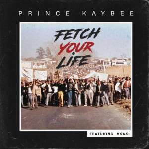 Prince Kaybee - Fetch Your Life (feat. Msaki), new afro house music, afrohouse, afro house 2019 download mp3, new house music south africa, best house music, new sa house music