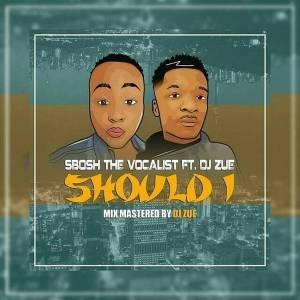 Sbosh TheVocalist feat. Dj Zue - Should I (Ta Castroh's DR Remix)