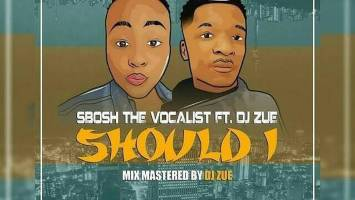 Sbosh TheVocalist feat. Dj Zue - Should I (Original Mix)