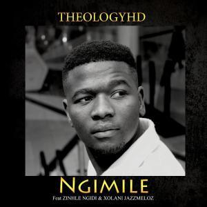 TheologyHD - Ngimile (feat. Zinhle Ngidi & Xolani Jazzmeloz), new house music south africa, new afro house, afro house 2019 mp3