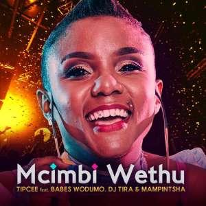 Tipcee - Mcimbi Wethu (feat. Babes Wodumo, DJ Tira & Mampintsha), new gqom music, gqom 2019 download mp3, fakaza gqom, south african gqom, babes wodumo, latest gqom songs
