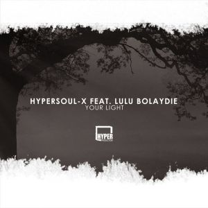 HyperSOUL-X feat. Lulu Bolaydie - Your Light (Amapiano HT), new afrohouse music, south african house music, best house music, latest house music tracks, dance music, latest sa house music, new music releases