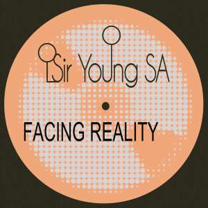 Sir Young SA - Facing Reality EP, new afro tech house, afro deep house sounds, afrodeep, afrotech music, tech house download