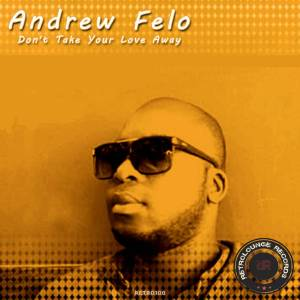 Andrew Felo - Don't Your Love Take Away (Afro Mix)