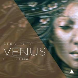 Afro Pupo feat. Selda - Venus (Main Mix), new house music, angola afro house, afro house 2019 download mp3, afrohouse music, latest house music, musicas de angola
