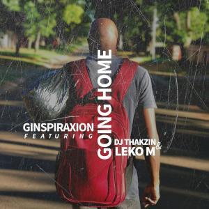 Ginspiraxion - Going Home (feat. Leko M & Dj Thakzin)
