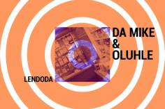 Da Mike & Oluhle - Lendoda (Vocal Mix)